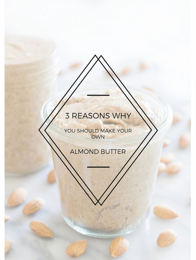 3 Reasons Why You Should Make Your Own Almond Butter