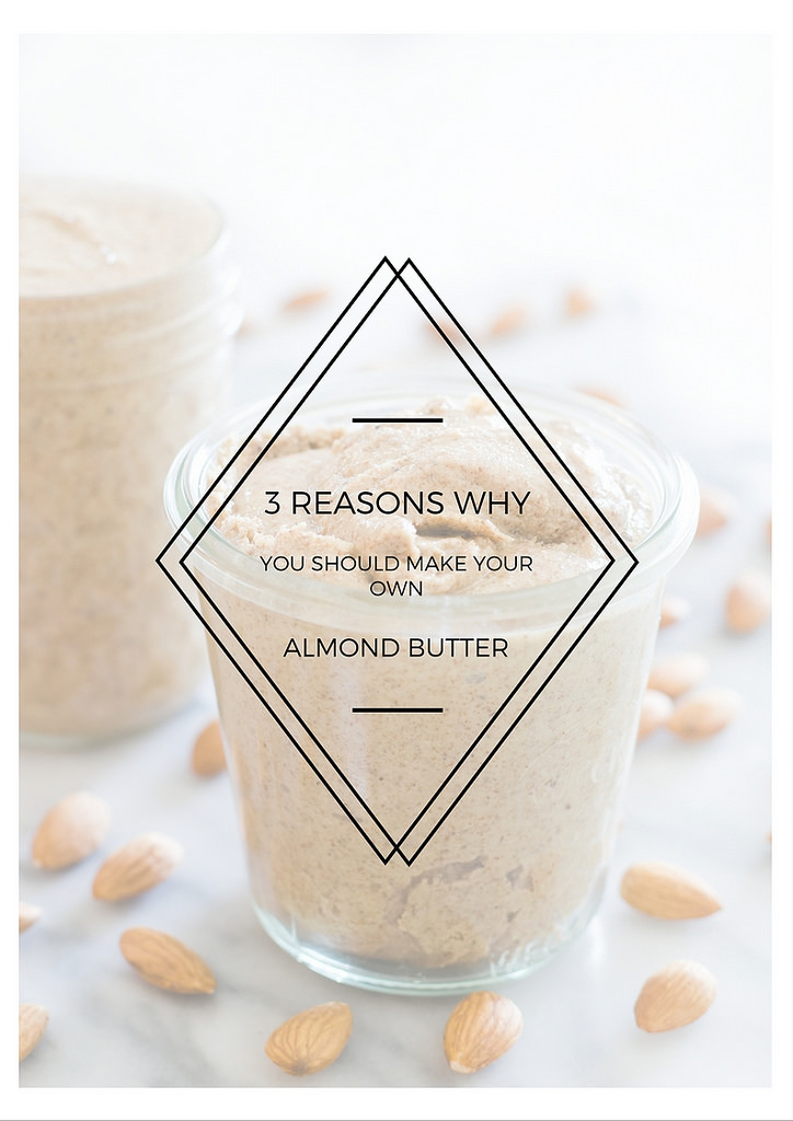 3 Reasons You Should Make Your Own Almond Butter